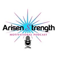 Arisen Strength Motivational Podcast