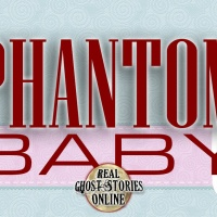 Phantom Baby | Haunted, Paranormal, Supernatural