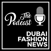 Dubai Fashion News: The Podcast