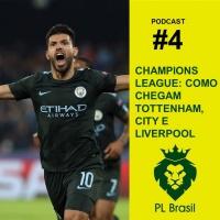Podcast PL Brasil #4 – Como chegam Tottenham, City e Liverpool para as oitavas da UCL