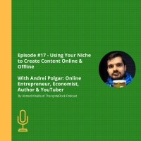 Episode #17 - Using Your Niche to Create Content Online & Offline with Andrei Polgar: Online Entrepreneur, Economist, Author & YouTuber