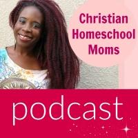 Christian Homeschool Moms Podcast – Christian Homeschool Moms