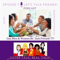 STRT - Sister Talk REAL Talk - Episode 7 - Lets TALK Friends
