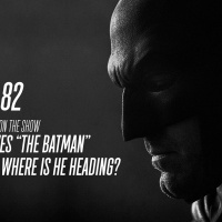 Vol. 2/Ep. 82 - The BATMAN-ON-FILM.COM Podcast