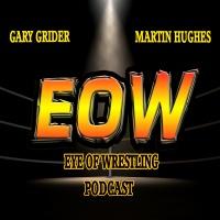 Eye Of Wrestling Podcast June16, 2017