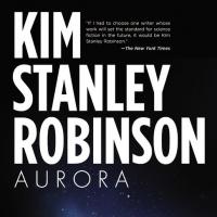 """Interstellar Dreams: Kim Stanley Robinson's """"Aurora"""""""
