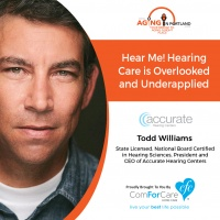 10/21/17: Todd Williams with Accurate Hearing Centers   Hear Me! Hearing Care is Overlooked and Underapplied   Aging in Portland