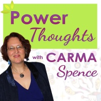 Power Thoughts with Carma Spence