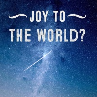 On Being a Joy To The World...