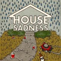 House Sadness