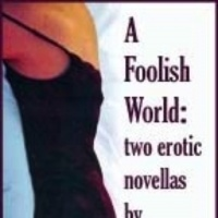 A Foolish World: Two Erotic Novellas