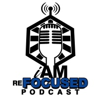 I Am Refocused Podcast