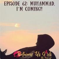 Episode 62 - Muhammad I'm Coming