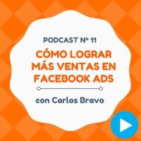 Cómo conseguir más ventas desde Facebook Ads, con Carlos Bravo - #11 CW Podcast