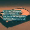 If You Aren't Serious About Your Podcast Project Files, You Aren't Serious About Your Podcast - The Podcast Report Episode #125