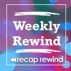 Weekly Rewind - Recap Rewind