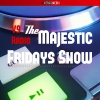 The Majestic Friday Show