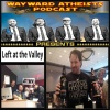 #40- The Wayward Crew take a Left at the Valley