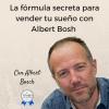 La fórmula secreta para vender tu sueño con el aventurero estratega Albert Bosh