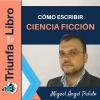 Escribir Ciencia Ficción. Cómo Escribir Historias de Ciencia Ficción. Miguel Ángel Alonso Pulido