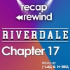 "Recap Rewind - Riverdale - Chapter 17 ""The Town That Dreaded Sundown"""
