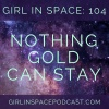 104 - Nothing Gold Can Stay