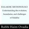 Halakhic Methodology- Rabbi Haim Ovadia