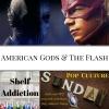 Ep 98: American Gods & The Flash Season Finale | Pop Culture Sunday