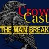 CrowCast - The Main Break