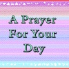 A Prayer for Your Day