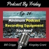 PBF24 Minimum Recording Equipment You Need For Your Podcast with Bill Griggs and Kingsley Grant