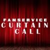 Fanservice - Curtain Call