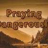 Praying Dangerously Pastor Austin Eseke