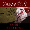 UNspoiled! Penny Dreadful