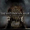 The Westeros Wrap Up