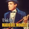 MARIO DEL MONACO - O SOLE MIO