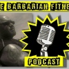 BARBARIAN FITNESS PODCAST