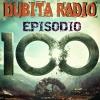 Dubita Radio s03e16 (100) - The 100s!!