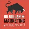 No B*****t Marketing with Dave Mastovich