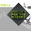 VFTM 4.0 - VISUALS FOR THE MASSES