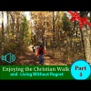 Strengthen Your Christian Character (Part 4 Enjoying The Christian Walk and Living Without Regret) - Episode 009