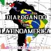 DIALOGANDO CON LATINOAMERICA- 18 OCTUBRE-OTTOBRE