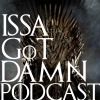 Issa GoT Damn Podcast - Game of Thrones recap S7E5