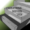 Cheaters Never Pin