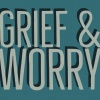 The Cure for Worry & Grief