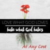 Love What God Loves, Hate What God Hates