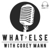 "Welcome to ""What Else? with Corey Mann""!"
