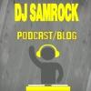 DJ SAMROCK (PODCAST/BLOG)