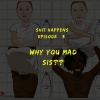 Why You Mad Sis???