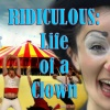 Ridiculous:Life of a Clown - Episode 13- Helen Donnelly- On Cirque Du Soleil and Hospital Clowning in Canada